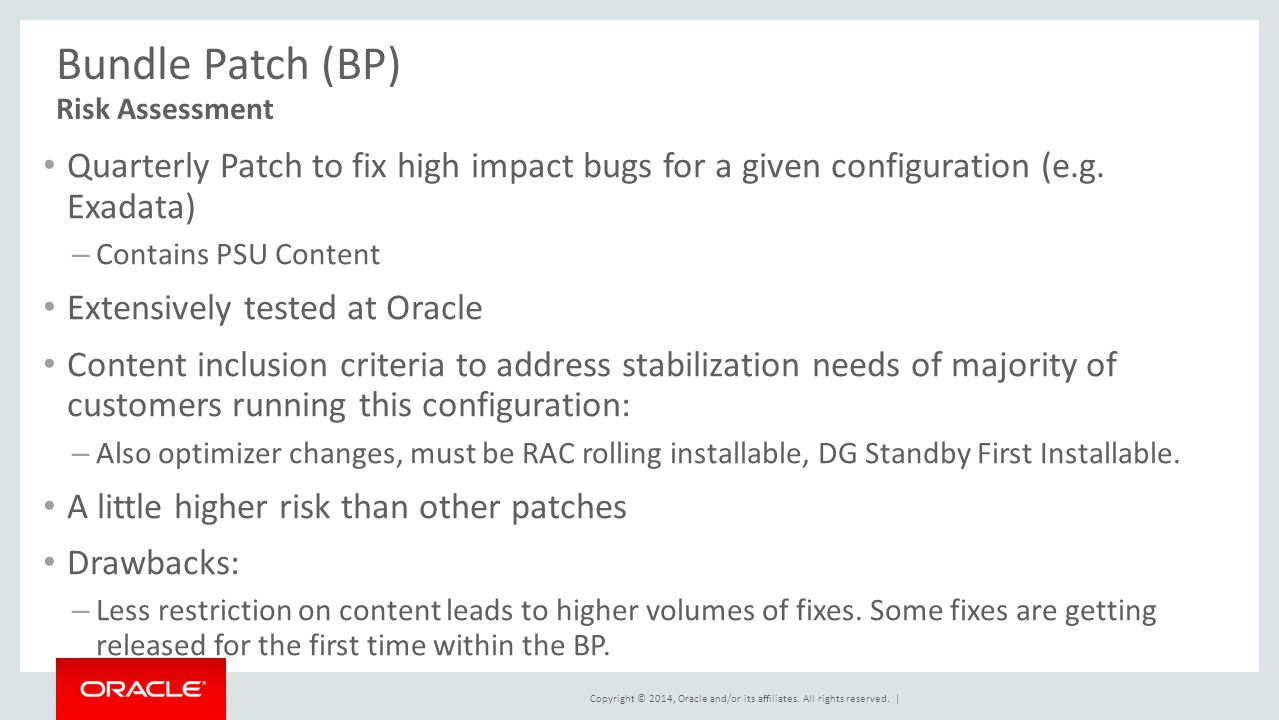 Bundle Patch (BP) Risk Assessment. Quarterly Patch to fix high impact bugs for a given configuration (e.g. Exadata)