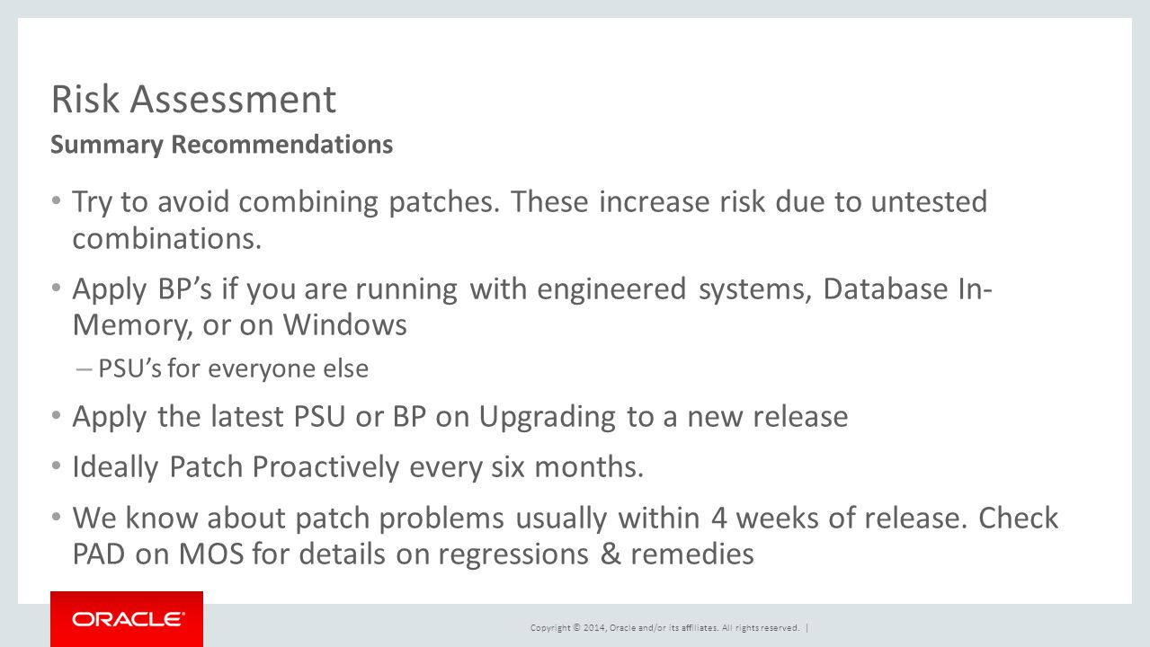 Risk Assessment Summary Recommendations. Try to avoid combining patches. These increase risk due to untested combinations.