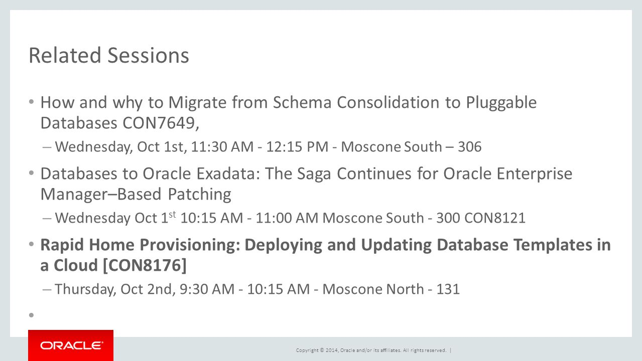 Related Sessions How and why to Migrate from Schema Consolidation to Pluggable Databases CON7649,