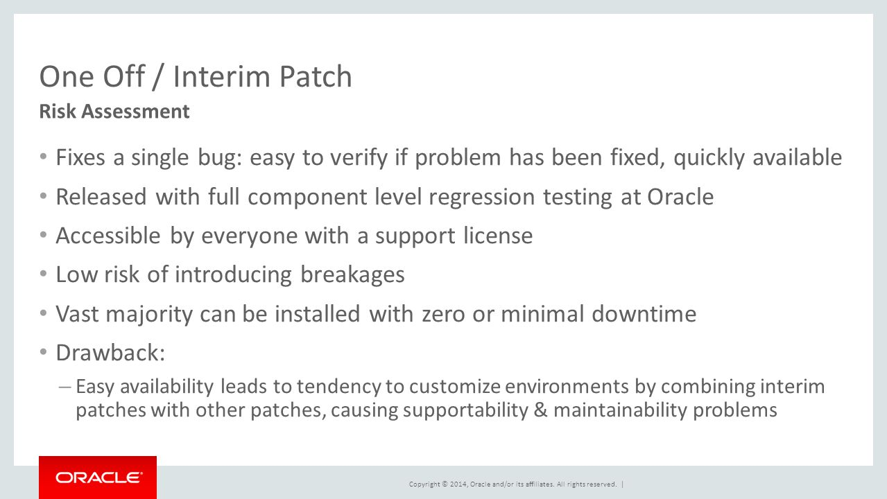 One Off / Interim Patch Risk Assessment. Fixes a single bug: easy to verify if problem has been fixed, quickly available.