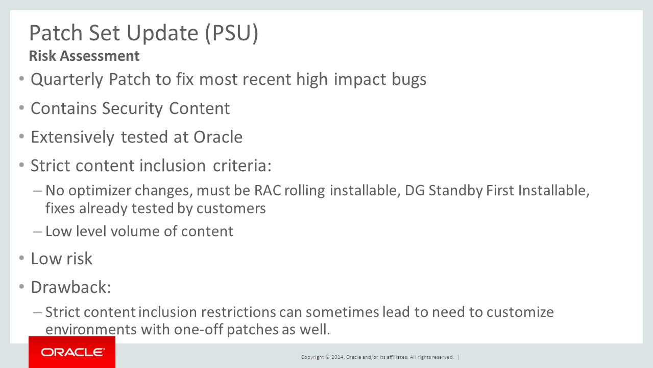 Patch Set Update (PSU) Risk Assessment. Quarterly Patch to fix most recent high impact bugs. Contains Security Content.