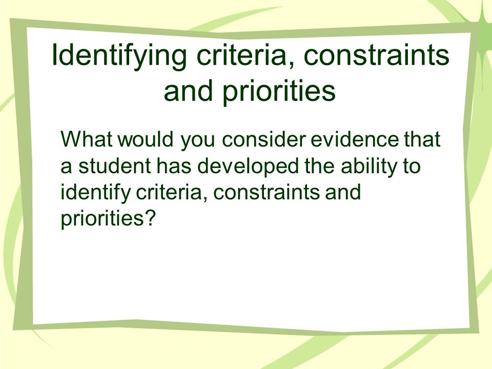 Identifying criteria, constraints and priorities