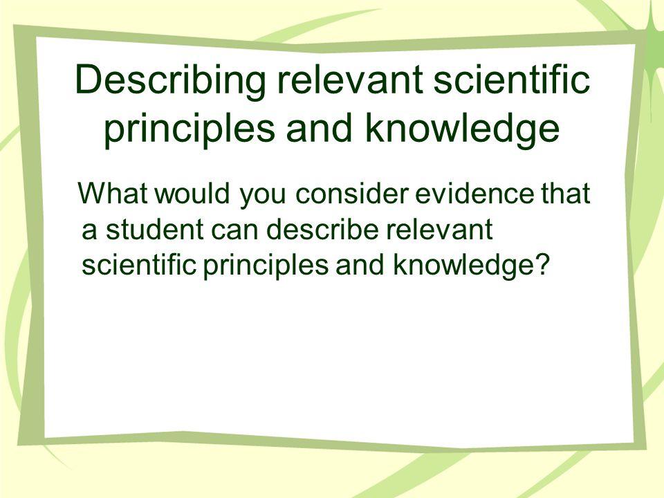 Describing relevant scientific principles and knowledge