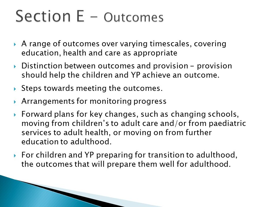 Section E - Outcomes A range of outcomes over varying timescales, covering education, health and care as appropriate.
