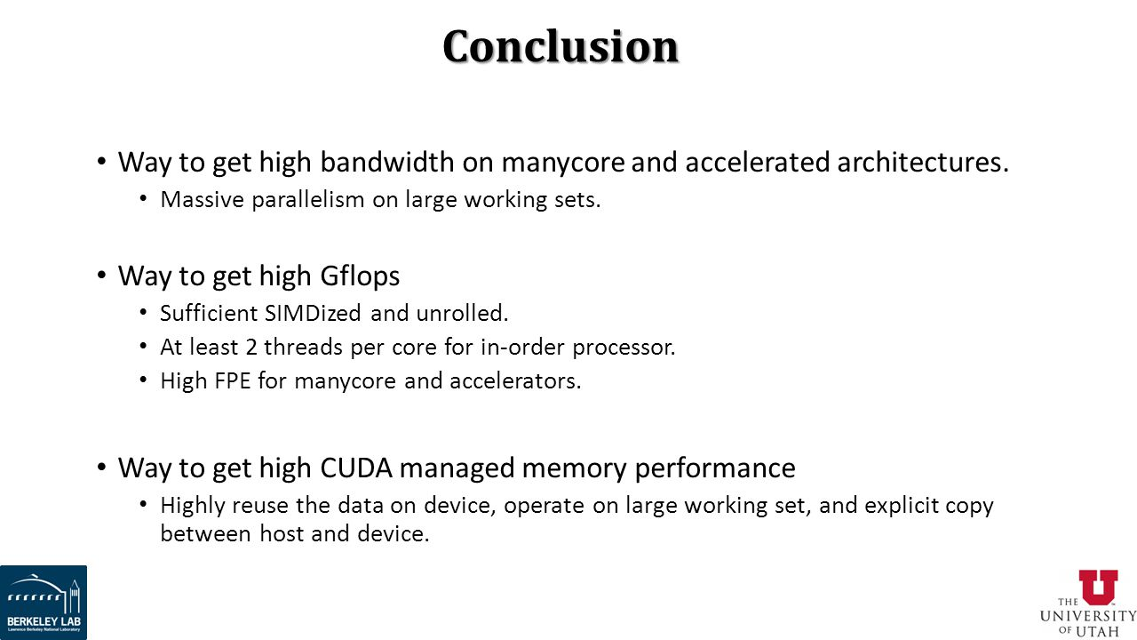 Conclusion Way to get high bandwidth on manycore and accelerated architectures. Massive parallelism on large working sets.