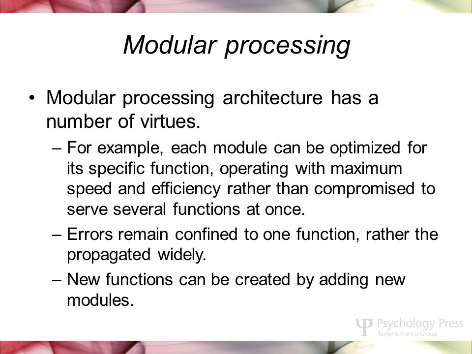 Modular processing Modular processing architecture has a number of virtues.