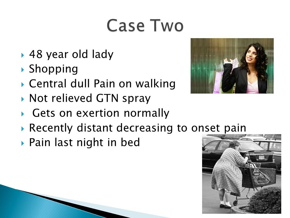 Case Two 48 year old lady Shopping Central dull Pain on walking