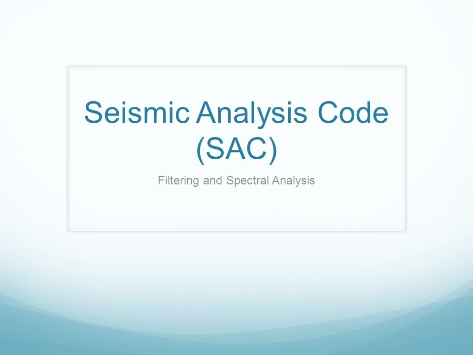 Seismic Analysis Code (SAC)