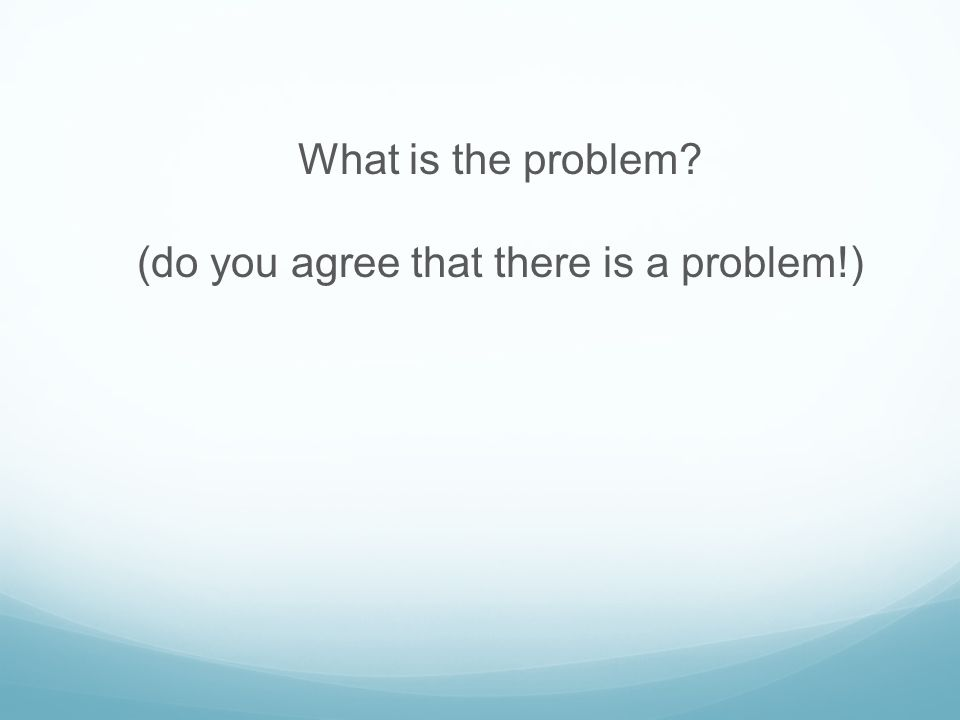 (do you agree that there is a problem!)