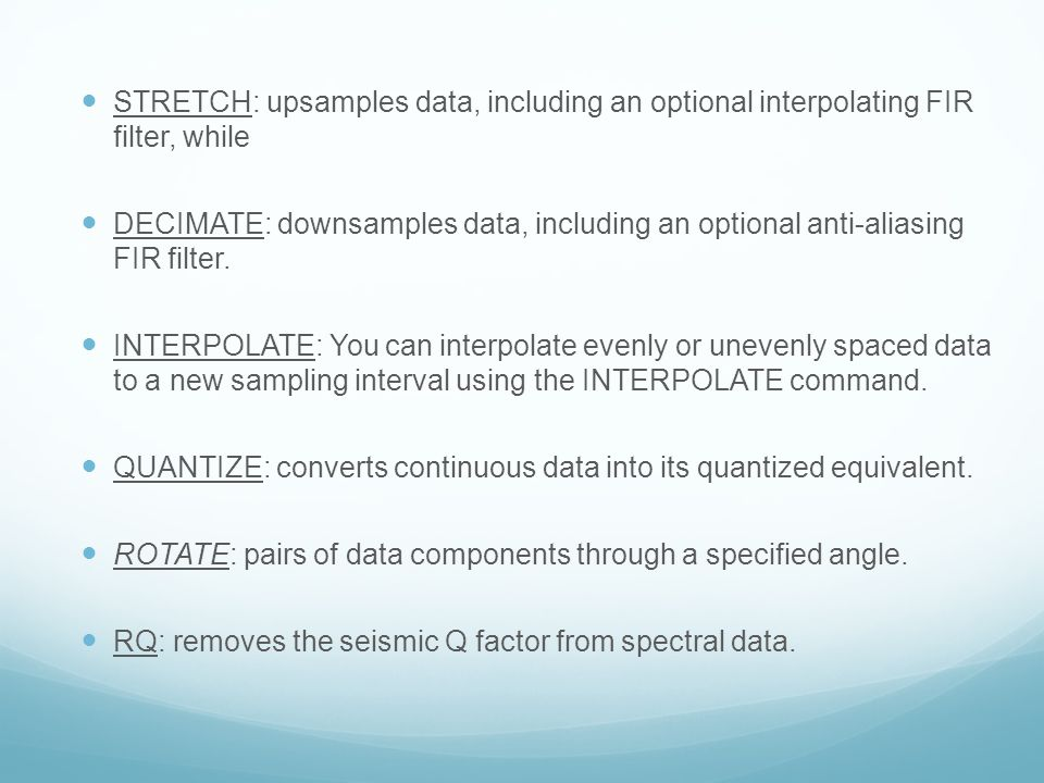 STRETCH: upsamples data, including an optional interpolating FIR filter, while