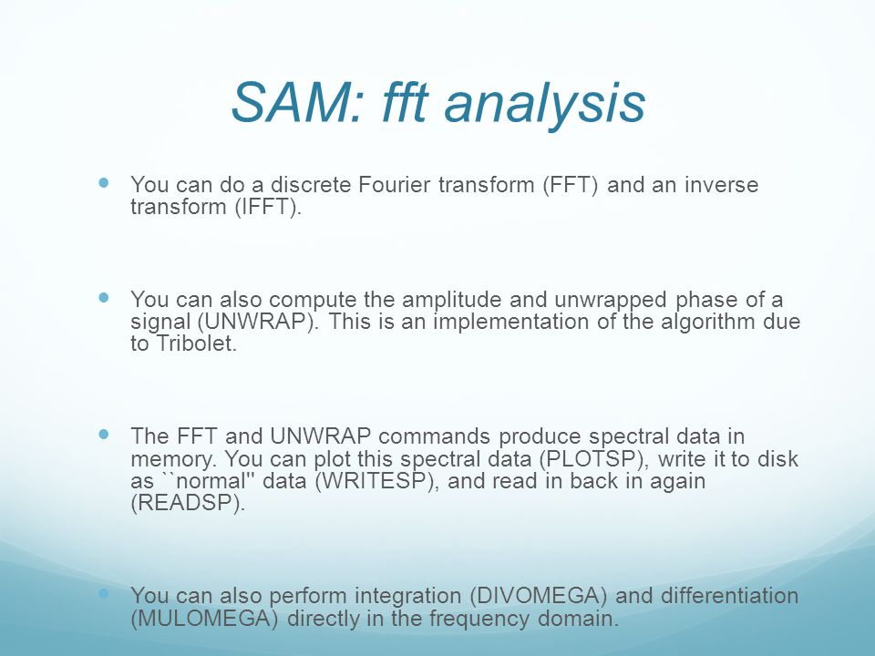 SAM: fft analysis You can do a discrete Fourier transform (FFT) and an inverse transform (IFFT).