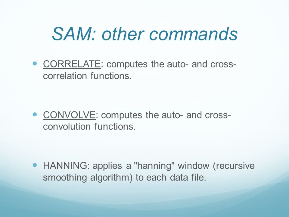 SAM: other commands CORRELATE: computes the auto- and cross- correlation functions. CONVOLVE: computes the auto- and cross- convolution functions.