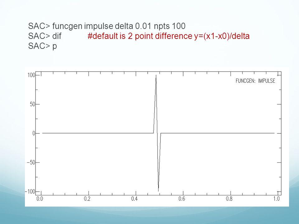SAC> funcgen impulse delta 0. 01 npts 100 SAC> dif