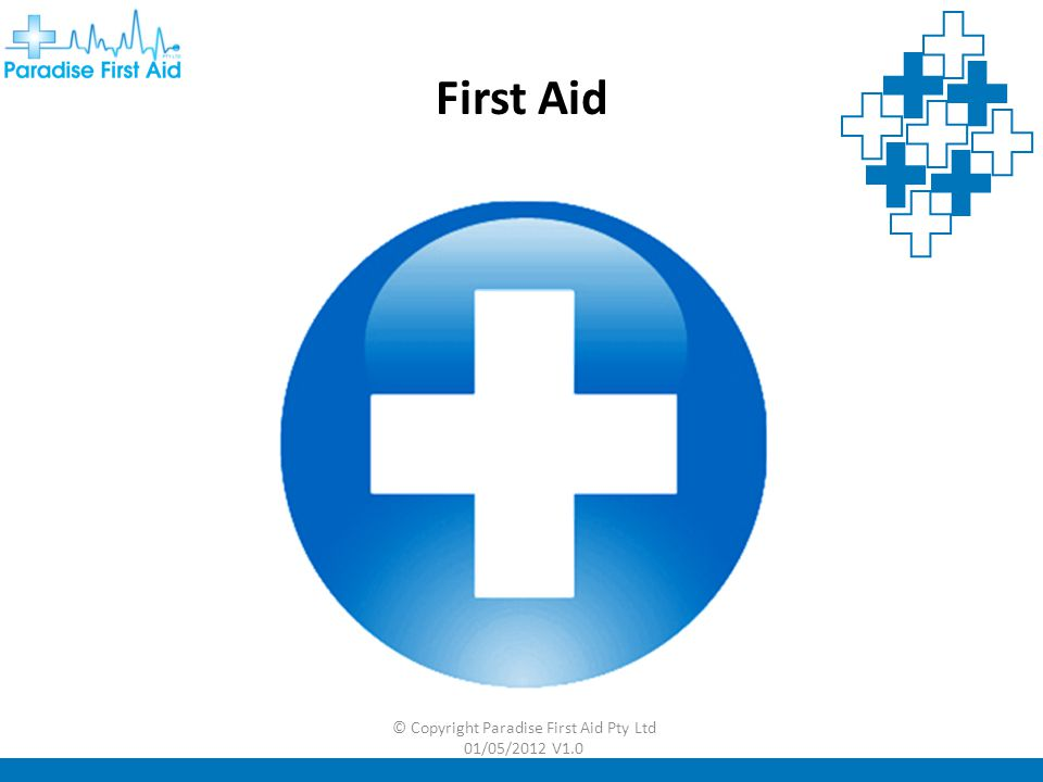 © Copyright Paradise First Aid Pty Ltd 01/05/2012 V1.0