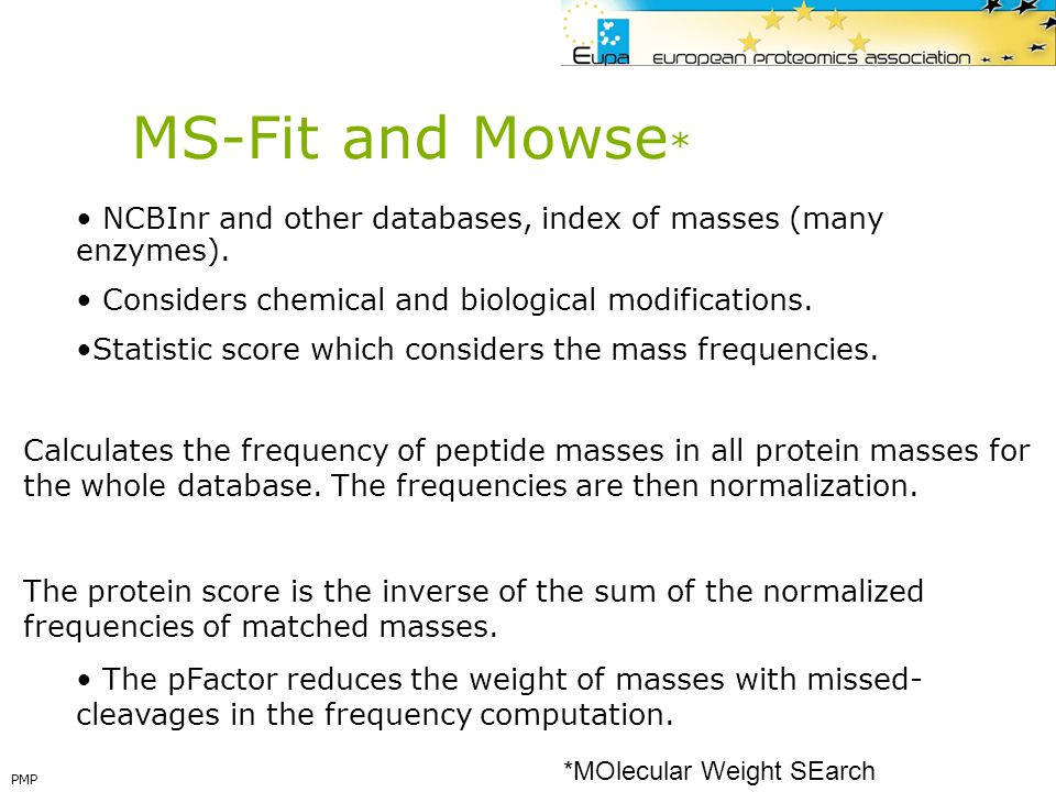 MS-Fit and Mowse* NCBInr and other databases, index of masses (many enzymes). Considers chemical and biological modifications.
