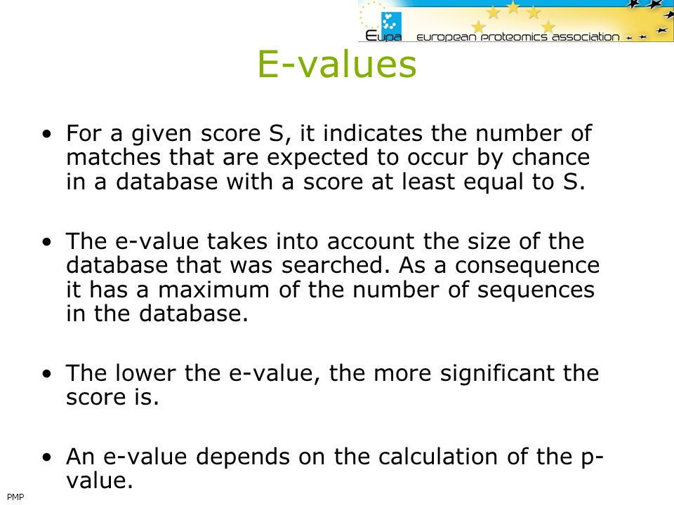 E-values For a given score S, it indicates the number of matches that are expected to occur by chance in a database with a score at least equal to S.