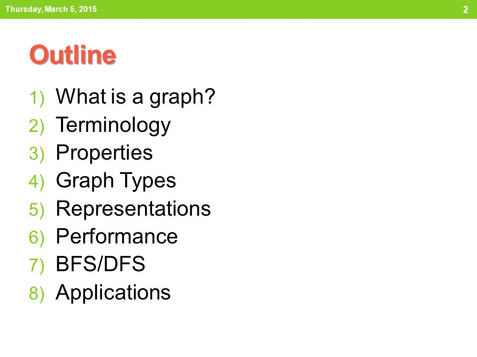 Outline What is a graph Terminology Properties Graph Types