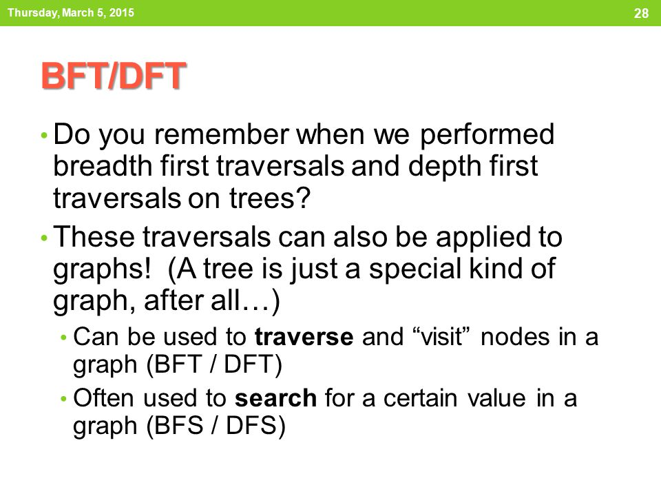 Thursday, March 5, 2015 BFT/DFT. Do you remember when we performed breadth first traversals and depth first traversals on trees