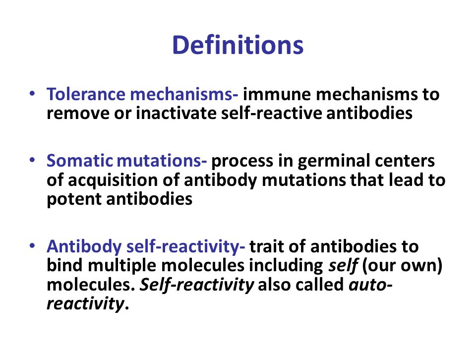 Definitions Tolerance mechanisms- immune mechanisms to remove or inactivate self-reactive antibodies.