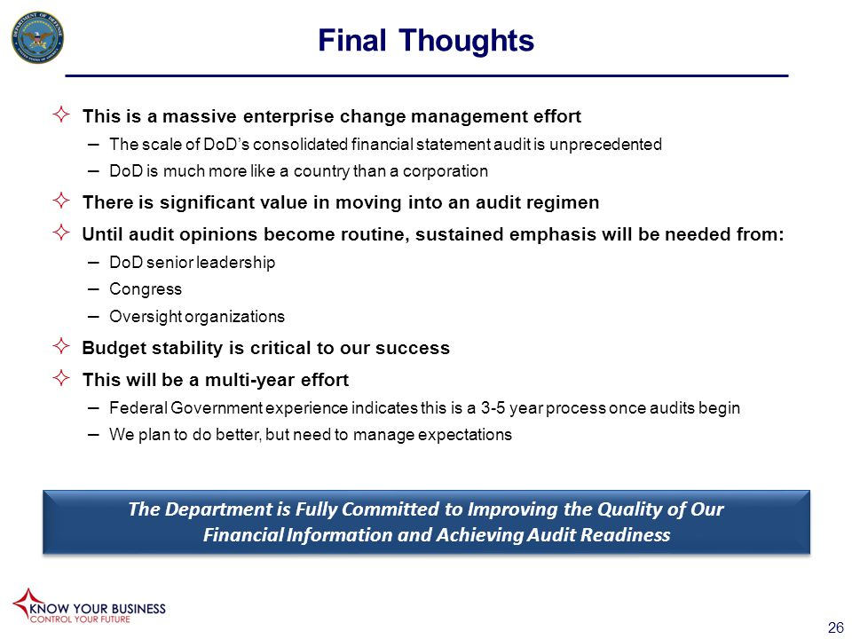 Final Thoughts This is a massive enterprise change management effort. The scale of DoD's consolidated financial statement audit is unprecedented.