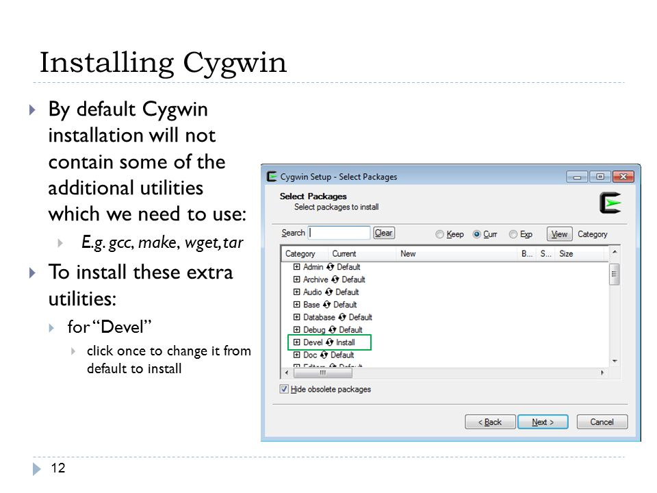 Installing Cygwin By default Cygwin installation will not contain some of the additional utilities which we need to use: