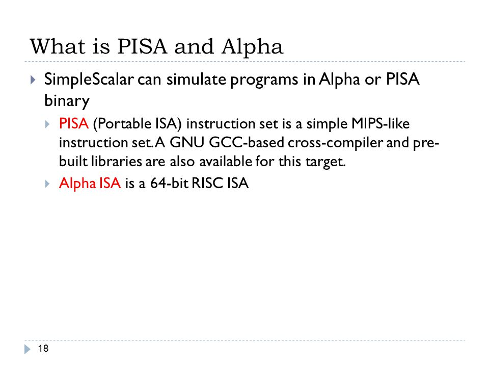 What is PISA and Alpha SimpleScalar can simulate programs in Alpha or PISA binary.