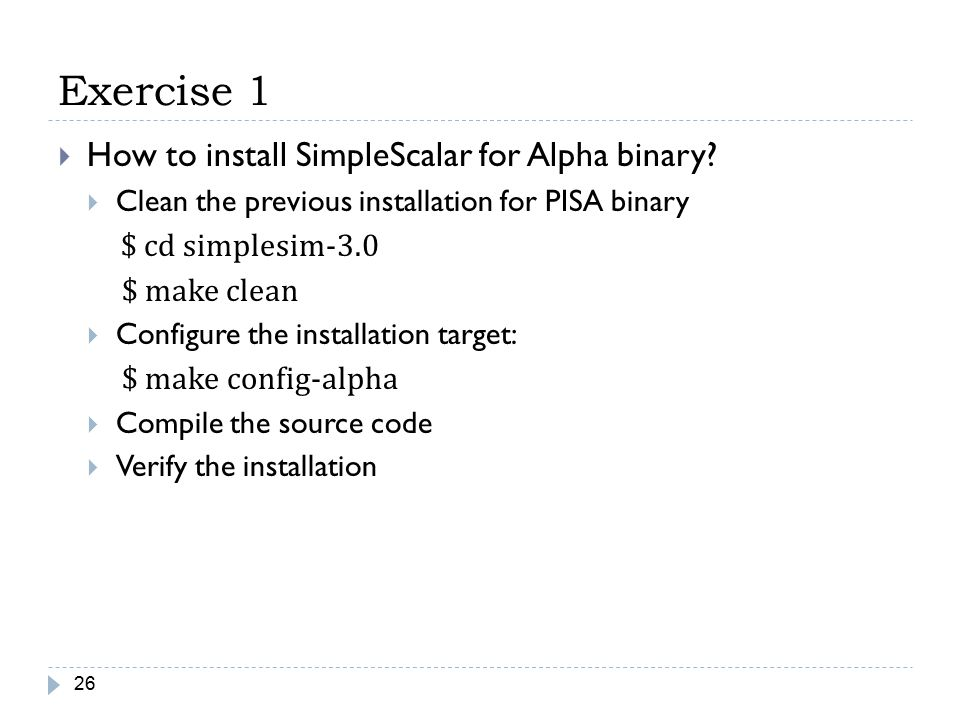 Exercise 1 How to install SimpleScalar for Alpha binary $ make clean