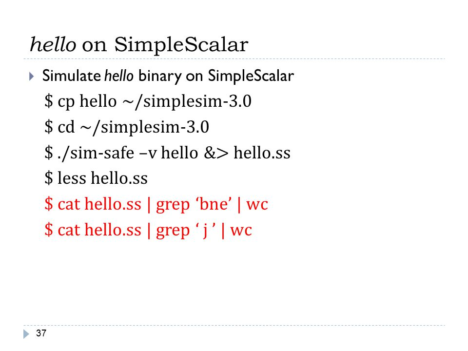 hello on SimpleScalar $ cp hello ~/simplesim-3.0 $ cd ~/simplesim-3.0