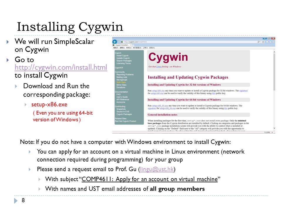 Installing Cygwin We will run SimpleScalar on Cygwin
