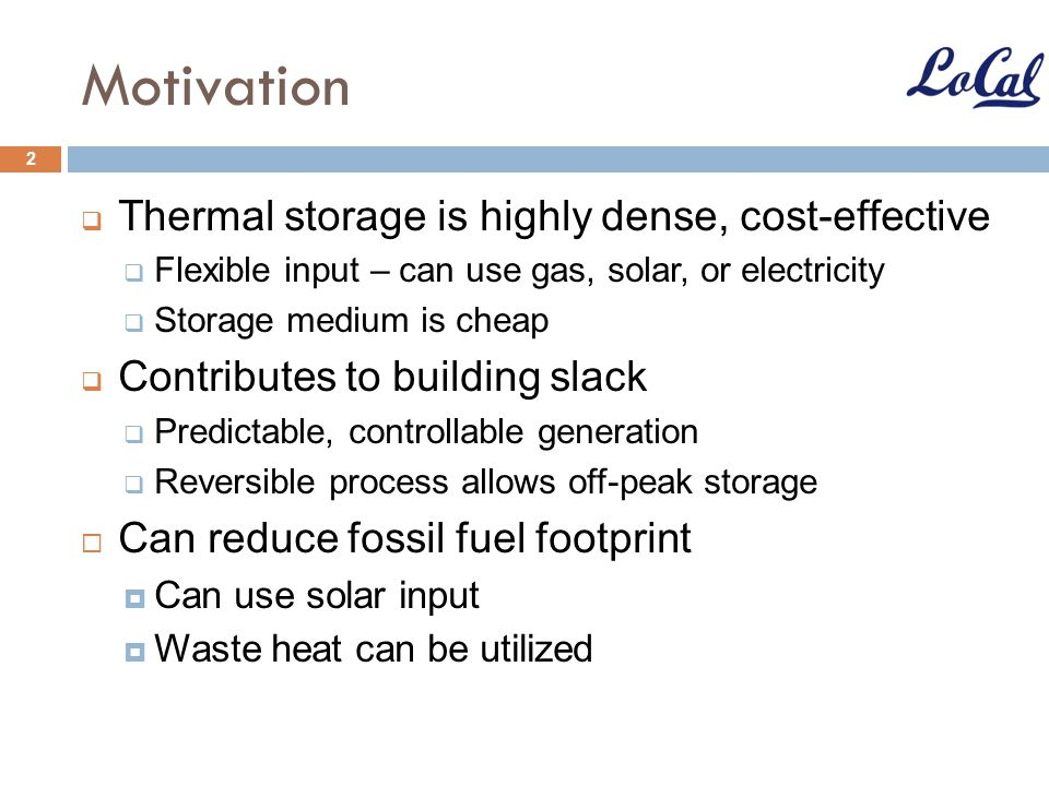 Motivation Thermal storage is highly dense, cost-effective