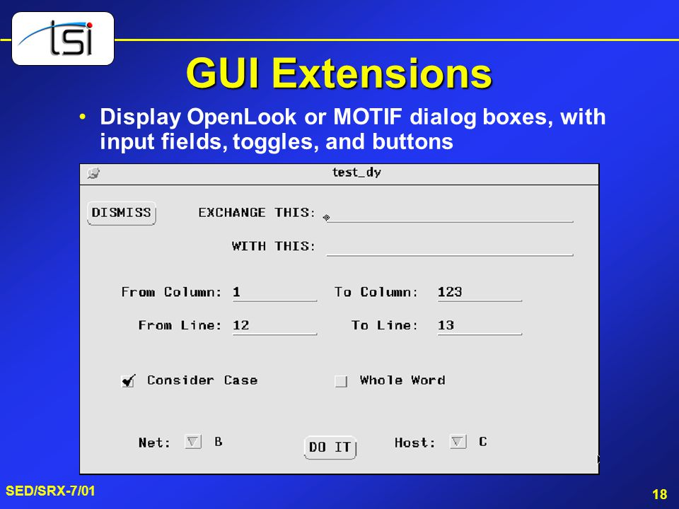 GUI Extensions Display OpenLook or MOTIF dialog boxes, with input fields, toggles, and buttons