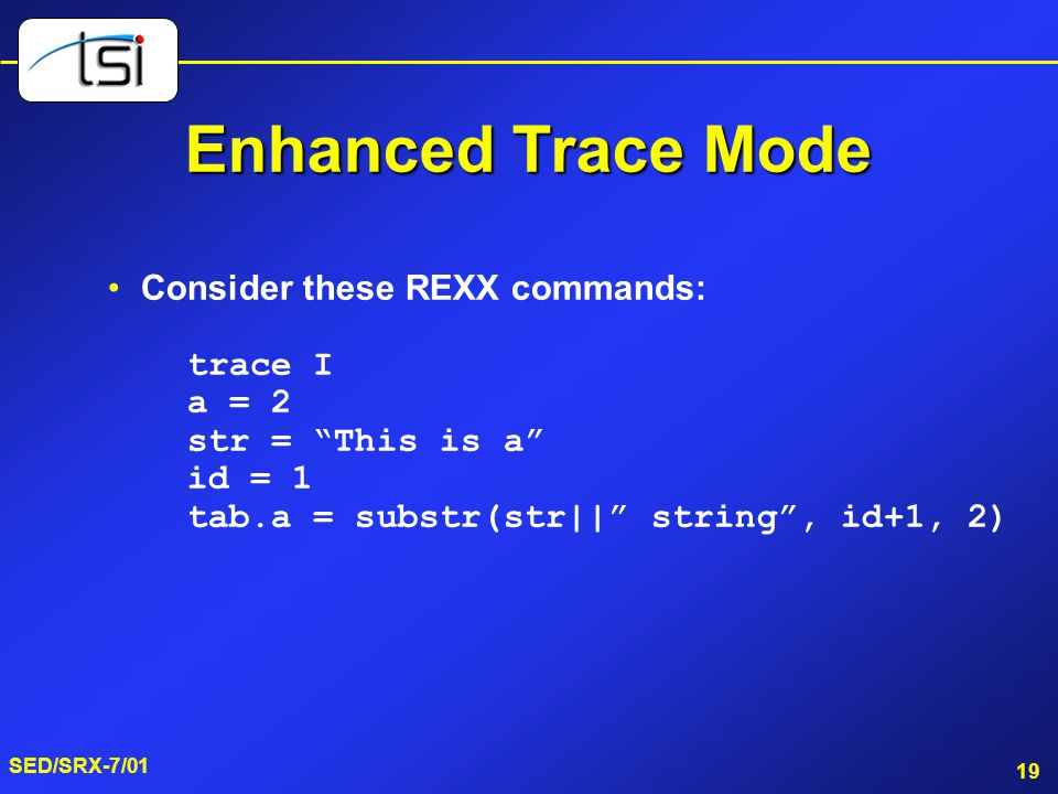 Enhanced Trace Mode Consider these REXX commands: trace I a = 2