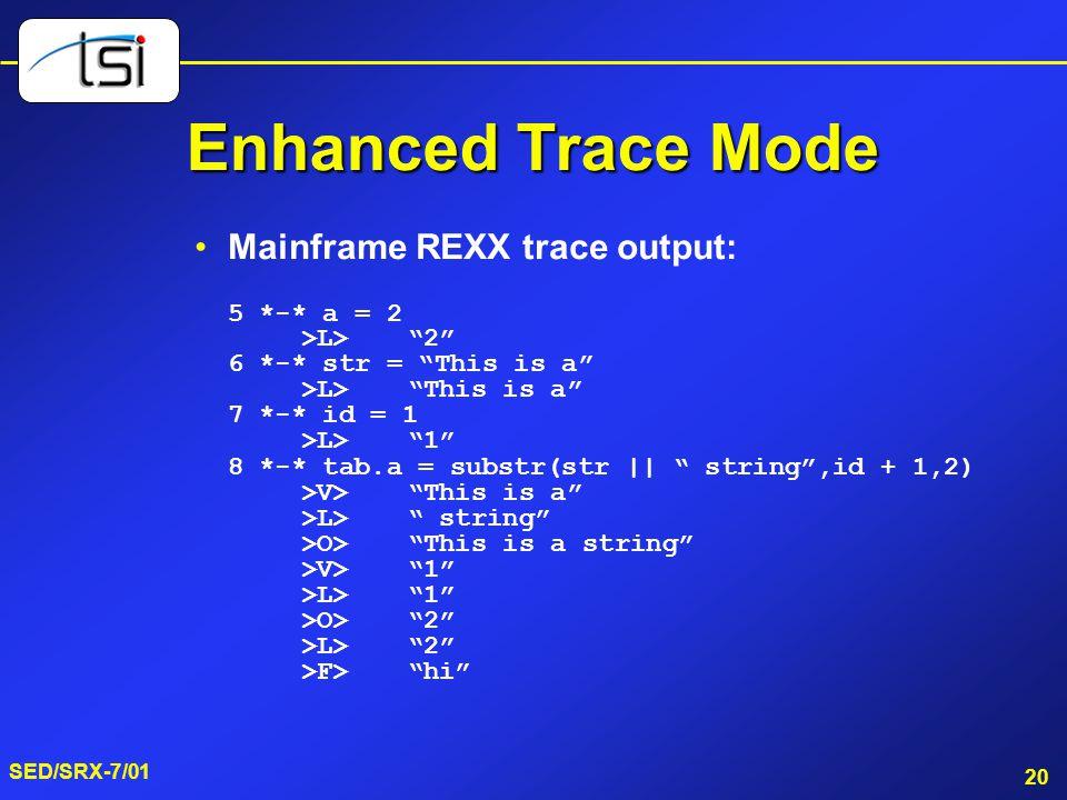 Enhanced Trace Mode Mainframe REXX trace output: 5 *-* a = 2