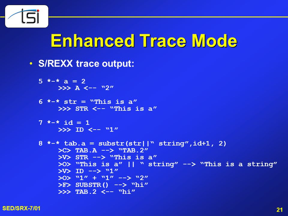 Enhanced Trace Mode S/REXX trace output: 5 *-* a = 2