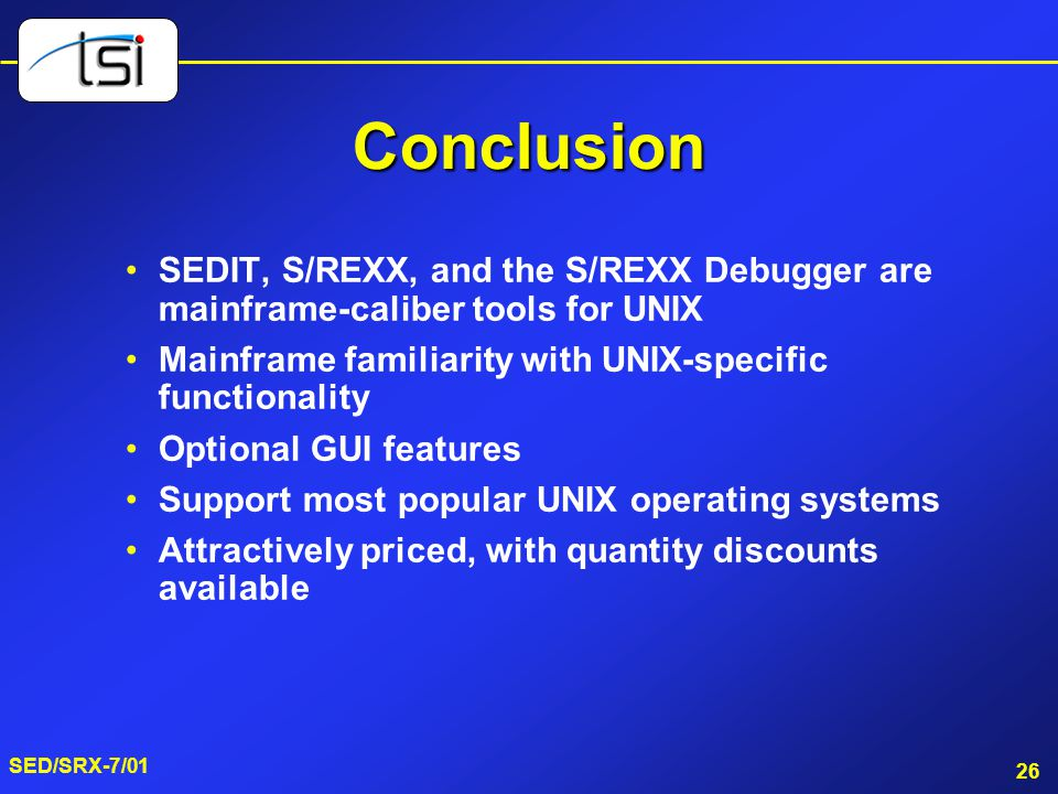 Conclusion SEDIT, S/REXX, and the S/REXX Debugger are mainframe-caliber tools for UNIX. Mainframe familiarity with UNIX-specific functionality.