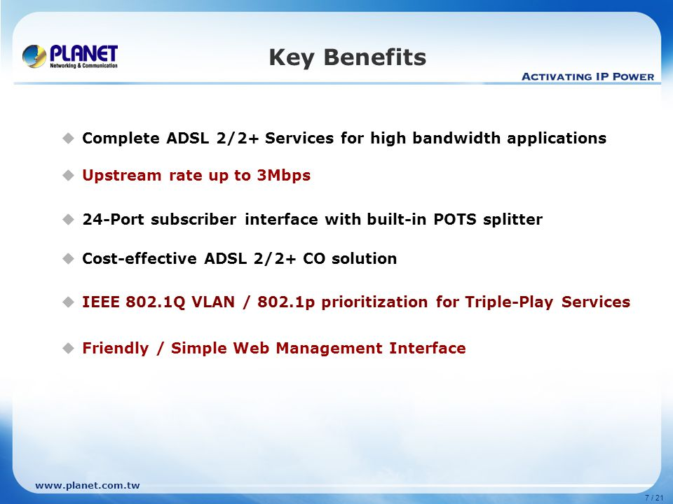 Key Benefits Complete ADSL 2/2+ Services for high bandwidth applications. Upstream rate up to 3Mbps.