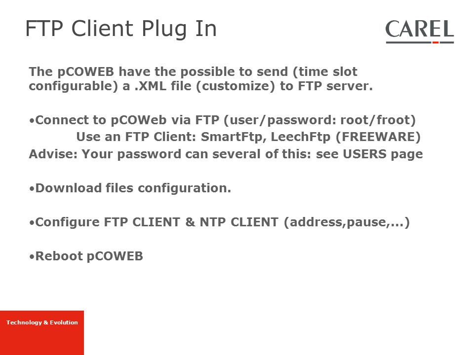 FTP Client Plug In The pCOWEB have the possible to send (time slot configurable) a .XML file (customize) to FTP server.