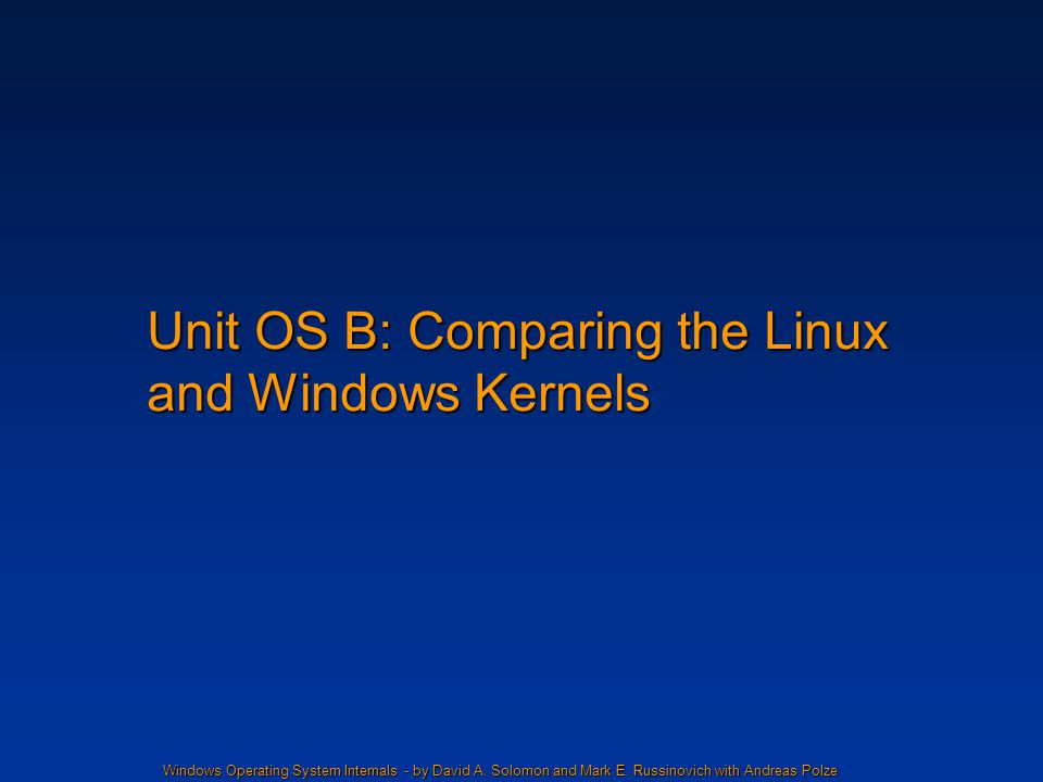 Unit OS B: Comparing the Linux and Windows Kernels