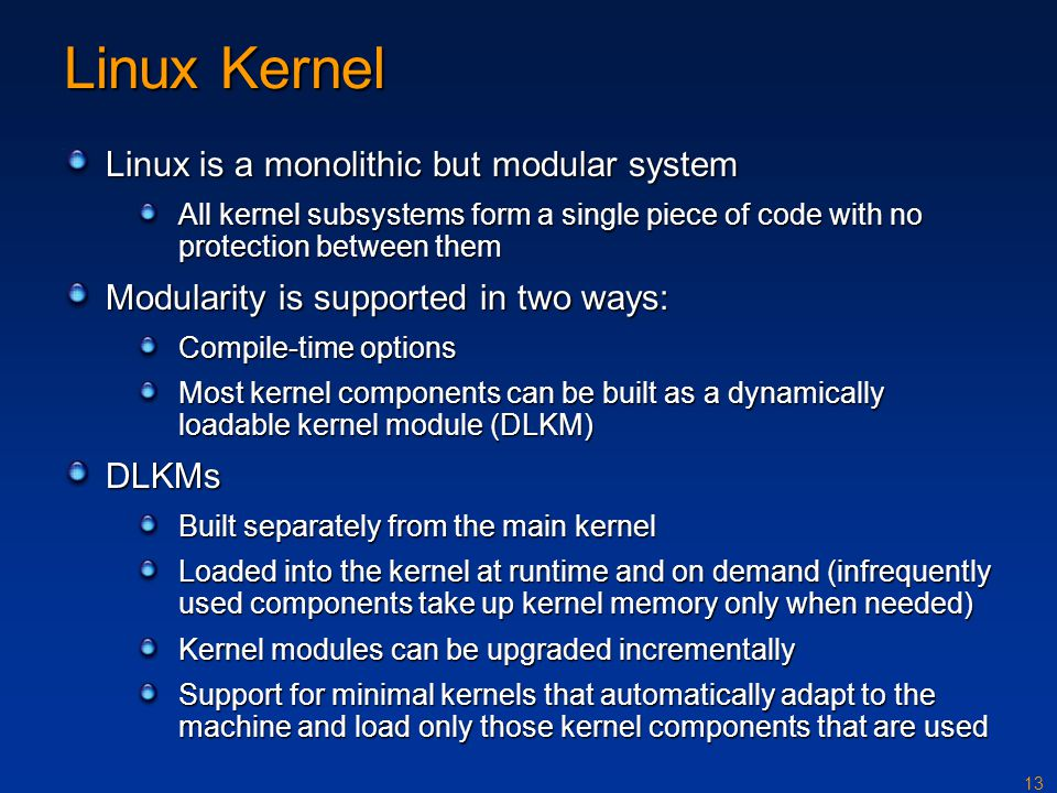 Linux Kernel Linux is a monolithic but modular system