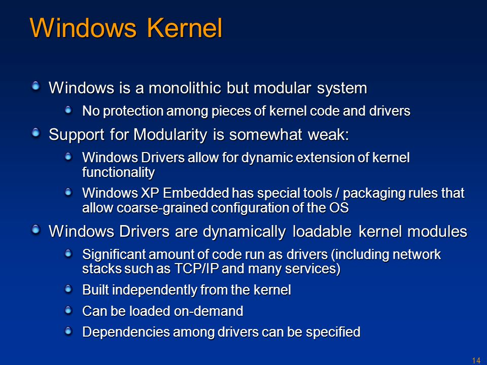 Windows Kernel Windows is a monolithic but modular system