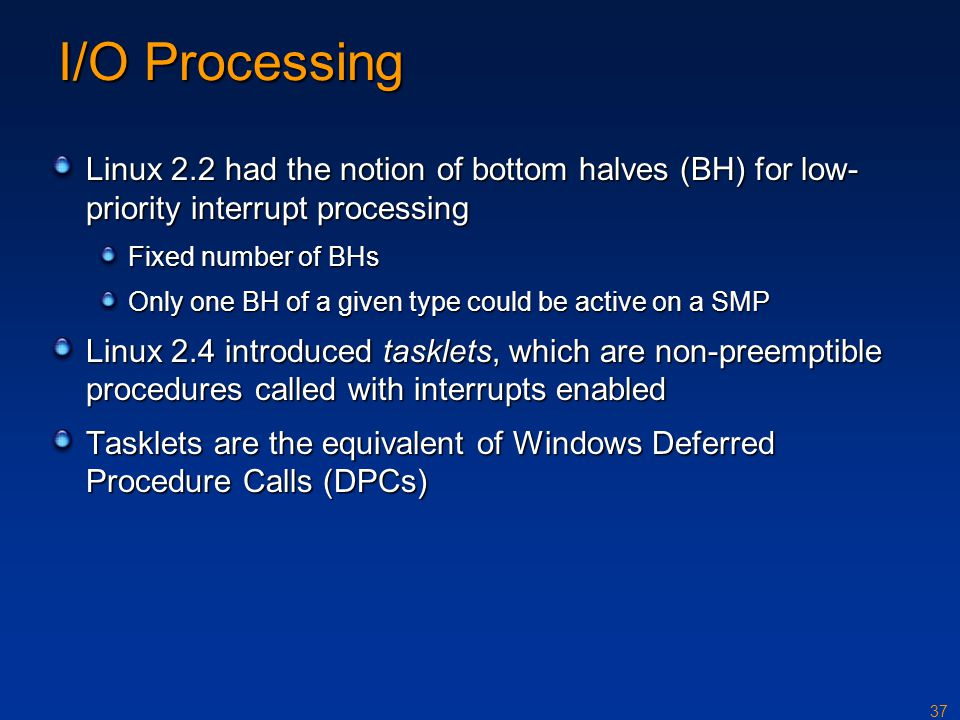 I/O Processing Linux 2.2 had the notion of bottom halves (BH) for low-priority interrupt processing.