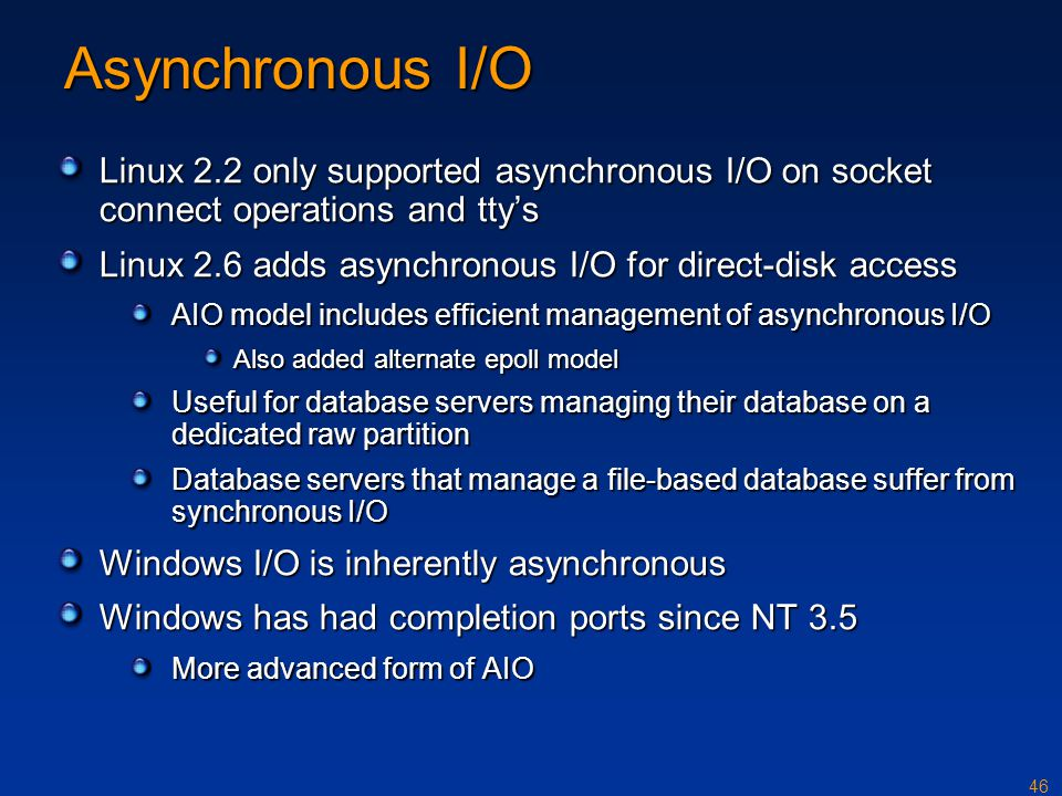 Asynchronous I/O Linux 2.2 only supported asynchronous I/O on socket connect operations and tty's.