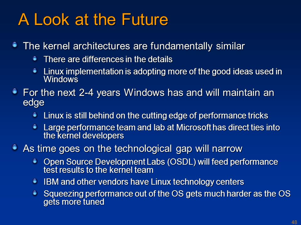 A Look at the Future The kernel architectures are fundamentally similar. There are differences in the details.
