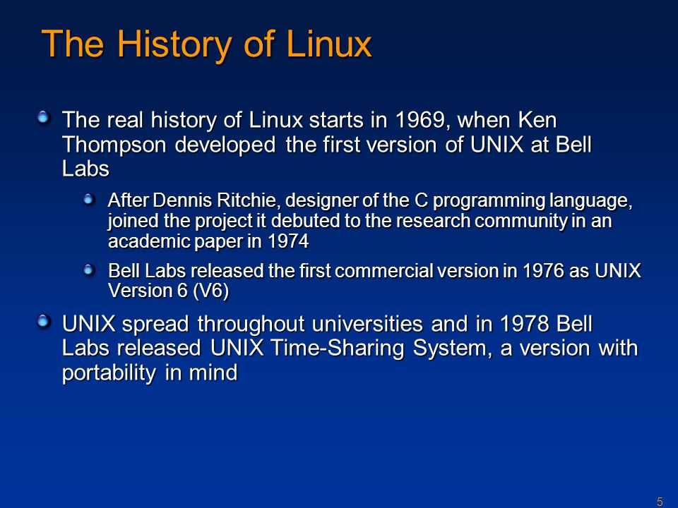 The History of Linux The real history of Linux starts in 1969, when Ken Thompson developed the first version of UNIX at Bell Labs.
