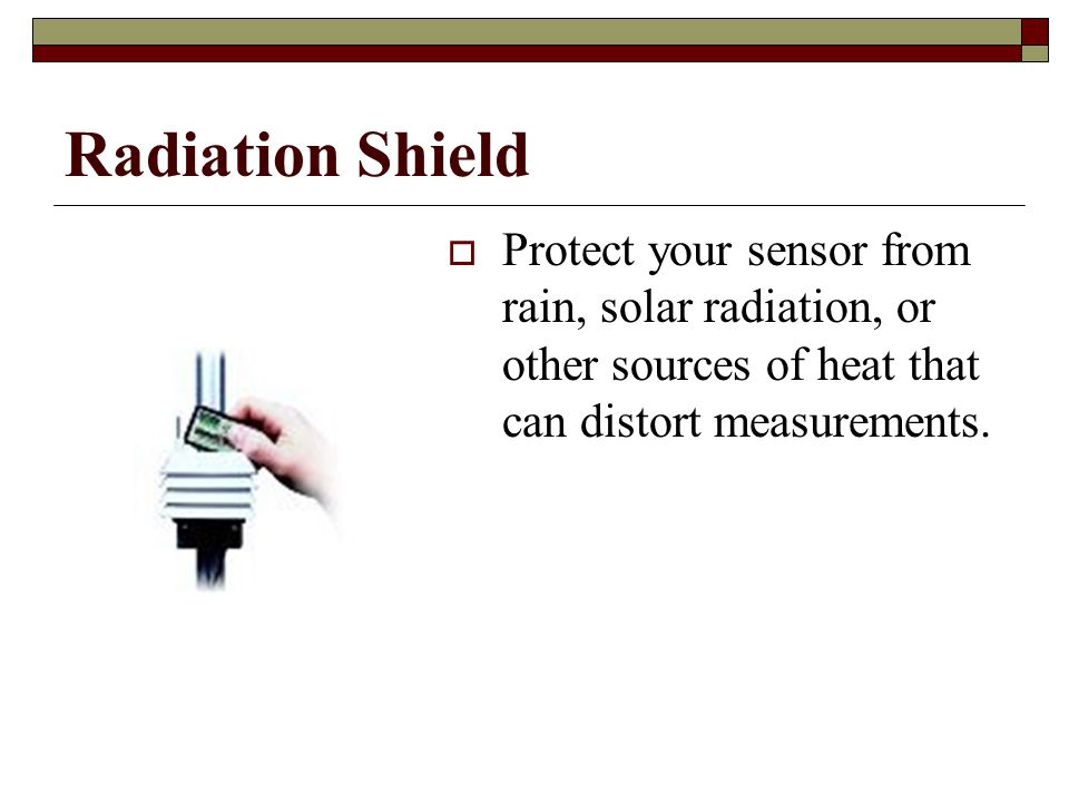 Radiation Shield Protect your sensor from rain, solar radiation, or other sources of heat that can distort measurements.