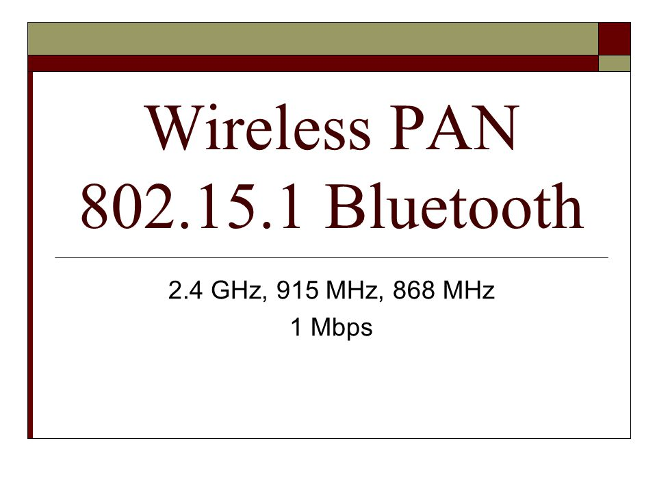 Wireless PAN 802.15.1 Bluetooth