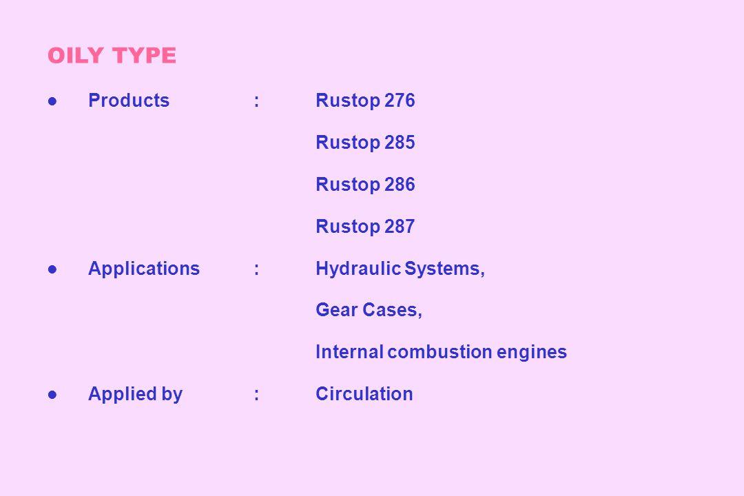 OILY TYPE Products : Rustop 276 Rustop 285 Rustop 286 Rustop 287
