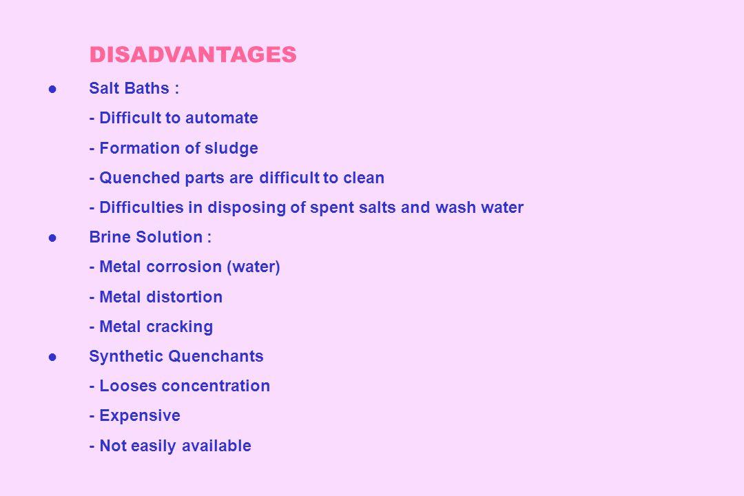 DISADVANTAGES Salt Baths : - Difficult to automate