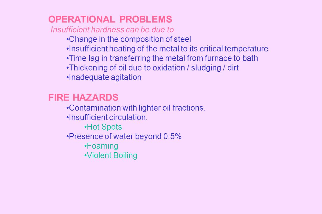 OPERATIONAL PROBLEMS FIRE HAZARDS Insufficient hardness can be due to