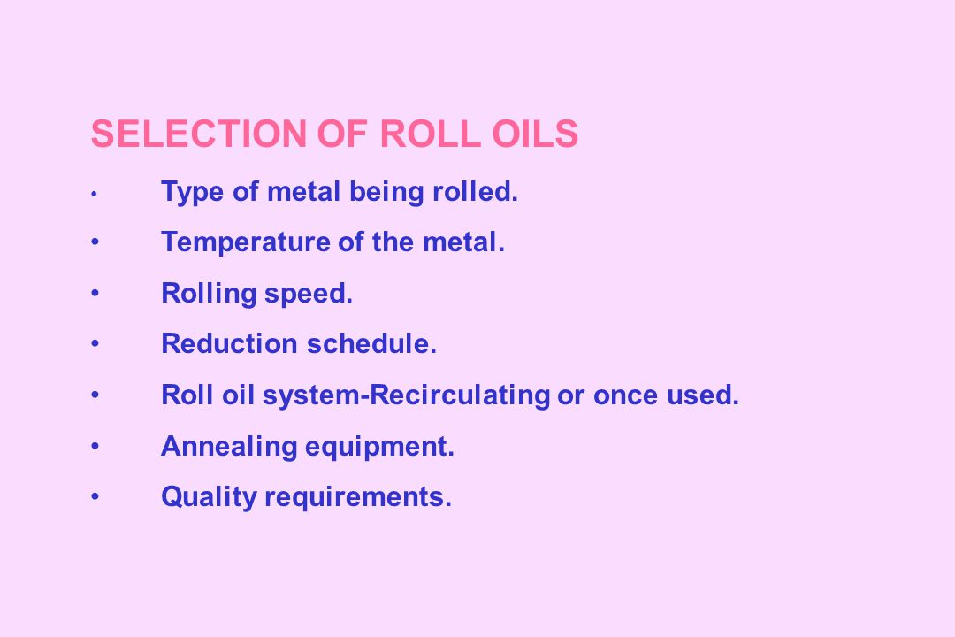 SELECTION OF ROLL OILS Temperature of the metal. Rolling speed.